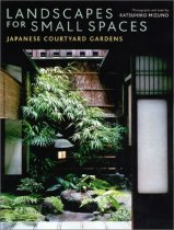 Landscapes for Small Spaces: Japanese Countryard Gardens