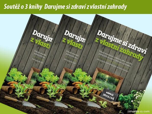 Soutěž o 3 knihy Darujme si zdraví z vlastní zahrady